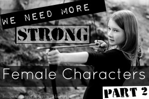 Strong Female Characters Part 2
