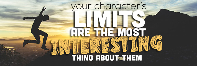 Your Characters' Limits Are the Most Interesting Thing About Them