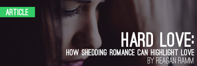 Hard Love: How Shedding Romance Can Highlight Love