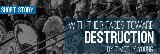 With Their Faces Toward Destruction