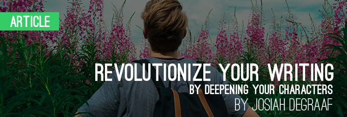 Revolutionize Your Writing by Deepening Your Characters