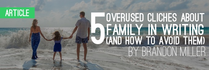 Five Overused Clichés about Family in Writing (and How to Avoid Them)