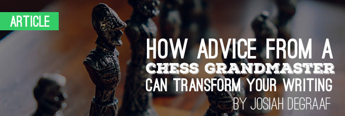 How Advice from a Chess Grandmaster Can Transform Your Writing