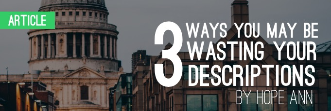 Three Ways You May Be Wasting Your Descriptions