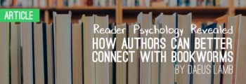 Reader Psychology Revealed: How Authors Can Connect Better with Bookworms