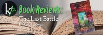 KP Book Review: The Last Battle by C.S. Lewis