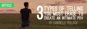 Three Types of Telling You Must Erase to Create an Intimate POV