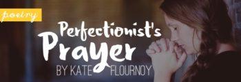 Perfectionist's Prayer